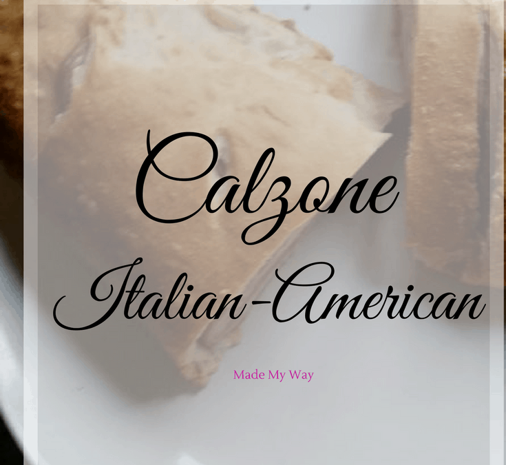 Calzone Italian American Style Simple Recipe ~ Made My Way